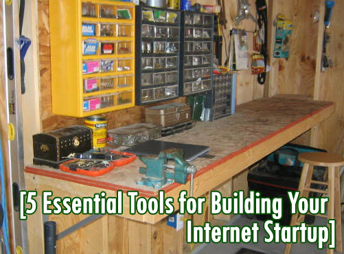 5 Essential Tools for Building Your Internet Startup